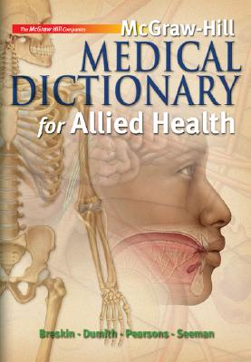 Mcgraw-Hill Medical Dictionary for Allied Health By Breskin, Myrna/ Dumith, Kevin/ Pearsons, Enid/ Seeman, Robert G., M.D.