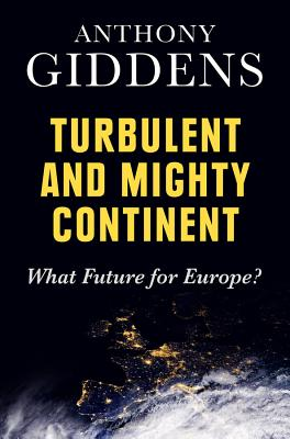 Turbulent and Mighty Continent By Giddens, Anthony