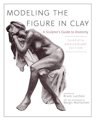 Modeling the Figure in Clay By Lucchesi, Bruno/ Malmstrom, Margit