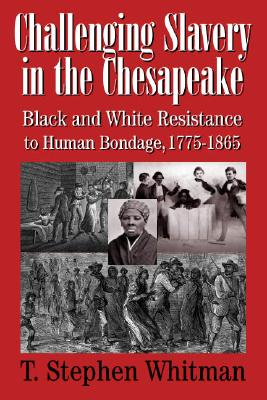 Challenging Slavery in the Chesapeake By Whitman, T. Stephen